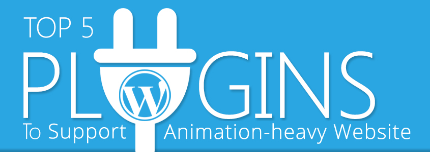 Top 5 WordPress Plugins to Support Animation-heavy Website!